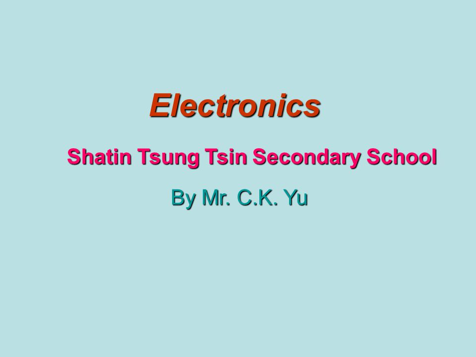 Electronics Shatin Tsung Tsin Secondary School By Mr. C.K. Yu