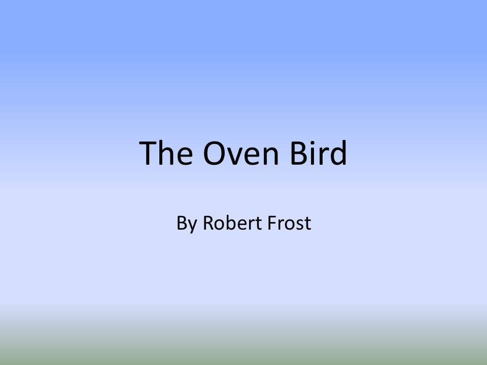 The Oven Bird By Robert Frost