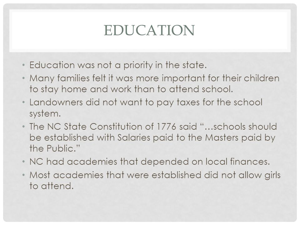 EDUCATION Education was not a priority in the state.