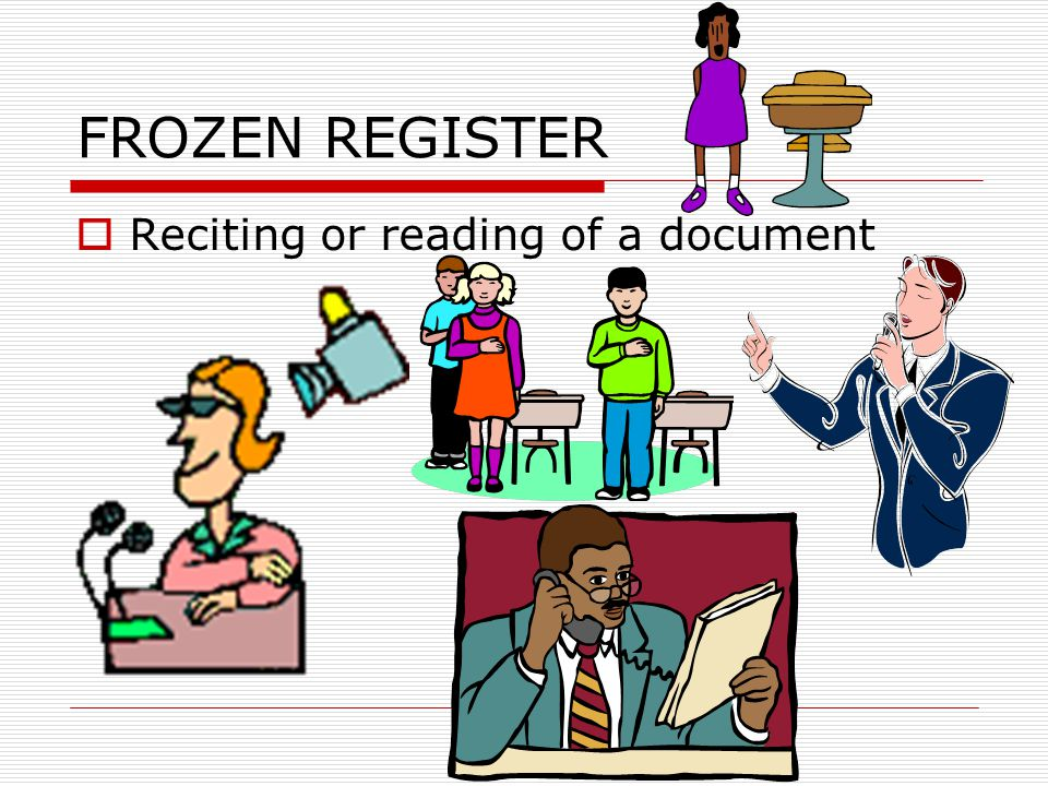 FORMAL REGISTER  Uses abstract words of about 1400- 1600 word vocabulary  Used in teaching and business professions  Used when asking questions  Affects your ability to get into a good college and get a good job