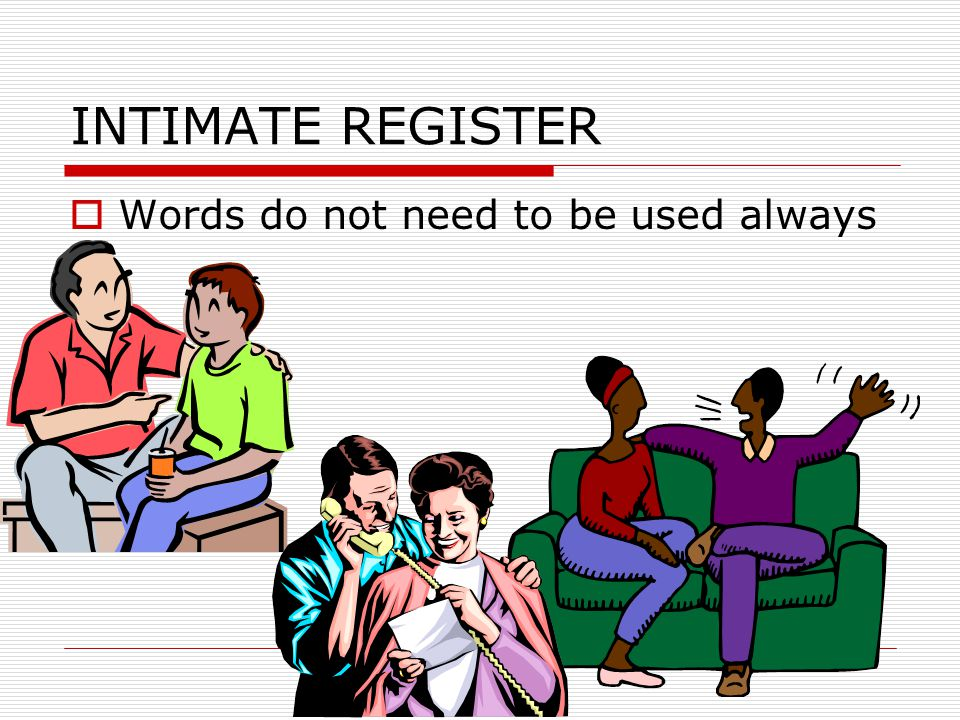 WHAT IS ACCEPTABLE?  In the classroom we will use formal register and consultative register.