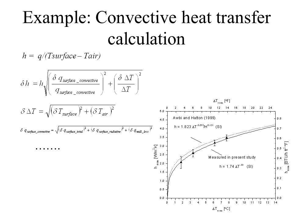 Example: Convective heat transfer calculation h = q/(Tsurface – Tair) …….