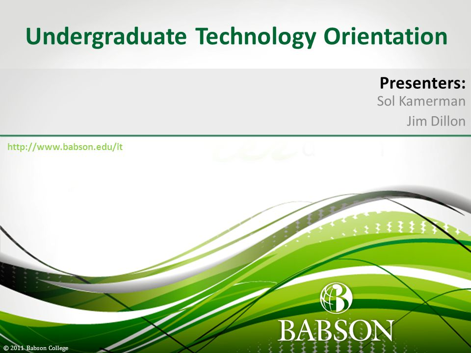 © 2010 Babson College Babson Network Wired Connections o Dedicated resource o Fastest connection Wireless (SSID's) o Babson (preferred) o OpenWireless o Shared resource All laptops are preconfigured for Babson