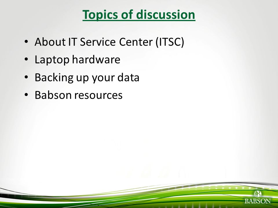 © 2010 Babson College Policies Governing Technology Resources at Babson Computer use must comply with state and federal law, for academic purposes only No hacking, abuse of network resources, violation of copyright laws, e-mail harassment It is NOT OK to share passwords Don't download movies, music, etc.