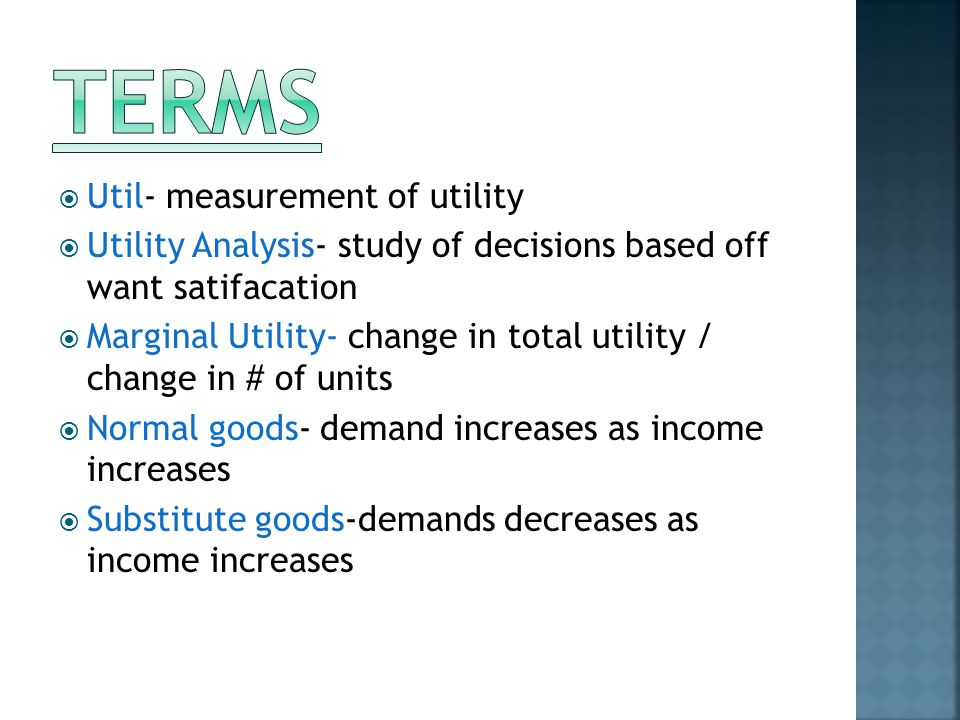  Util- measurement of utility  Utility Analysis- study of decisions based off want satifacation  Marginal Utility- change in total utility / change