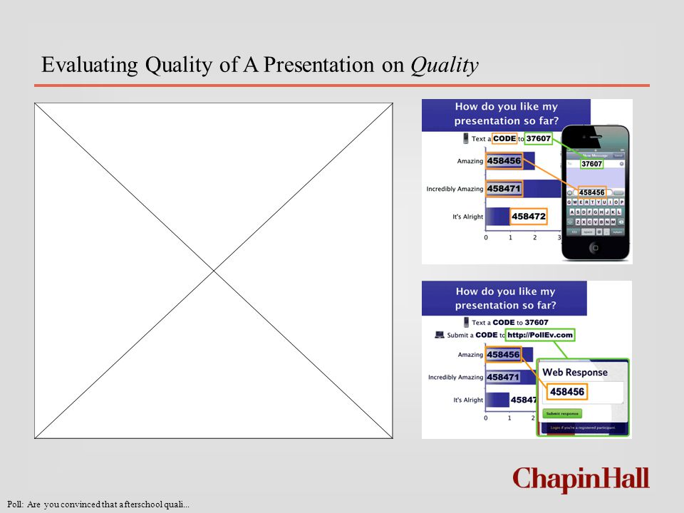 Evaluating Quality of A Presentation on Quality Don't forget: You can copy- paste this slide into other presentations, and move or resize the poll.