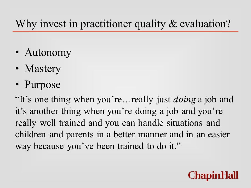Why invest in practitioner quality & evaluation.