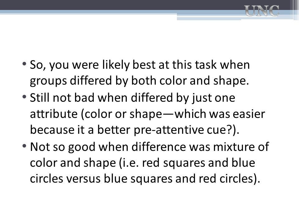 So, you were likely best at this task when groups differed by both color and shape. Still not bad when differed by just one attribute (color or shape—