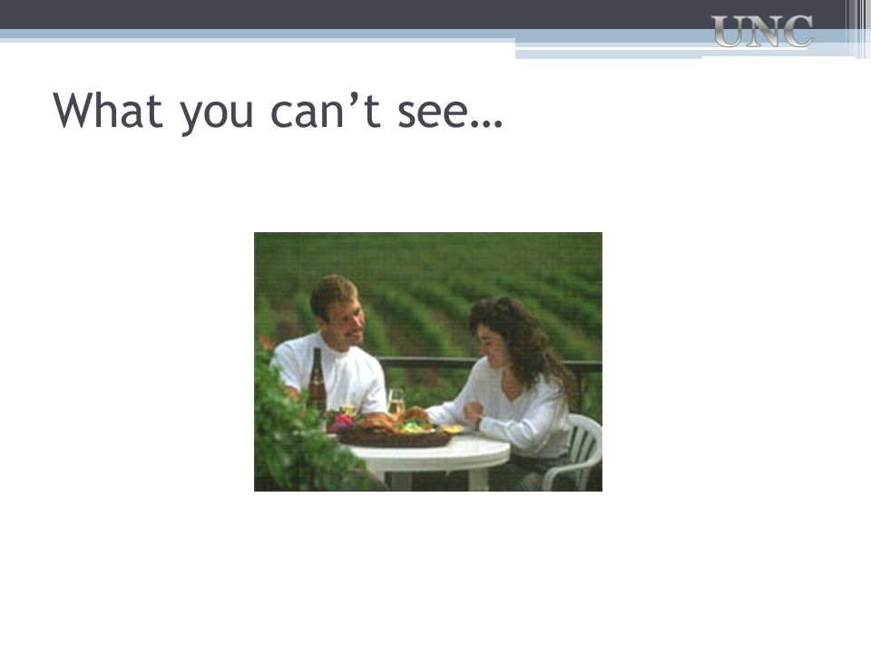 What you can't see…