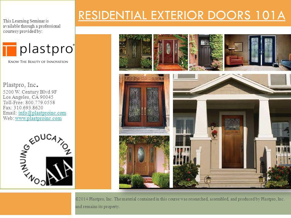 RESIDENTIAL EXTERIOR DOORS 101A This Learning Seminar is available through a professional courtesy provided by: Plastpro, Inc. 5200 W. Century Blvd 9F