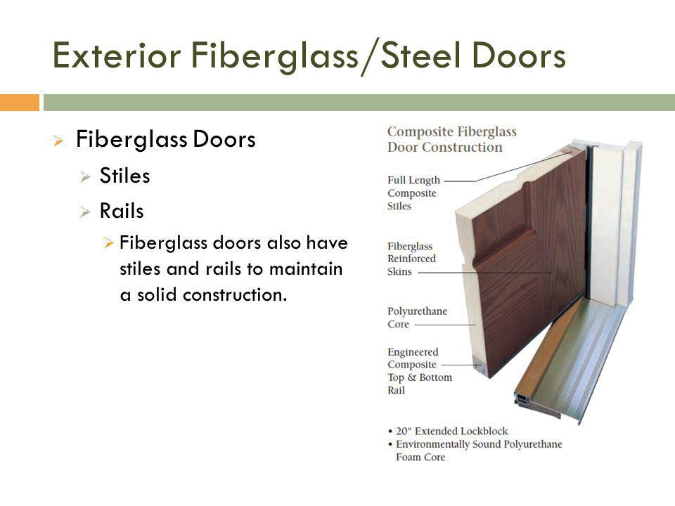 Exterior Fiberglass/Steel Doors  Fiberglass Doors  Stiles  Rails  Fiberglass doors also have stiles and rails to maintain a solid construction.