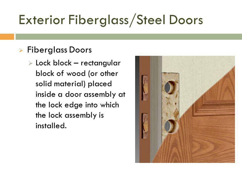 Exterior Fiberglass/Steel Doors  Fiberglass Doors  Lock block – rectangular block of wood (or other solid material) placed inside a door assembly at