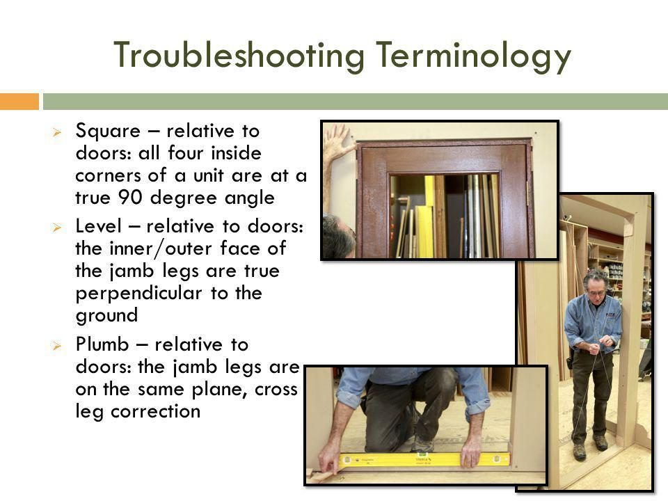 Troubleshooting Terminology  Square – relative to doors: all four inside corners of a unit are at a true 90 degree angle  Level – relative to doors: