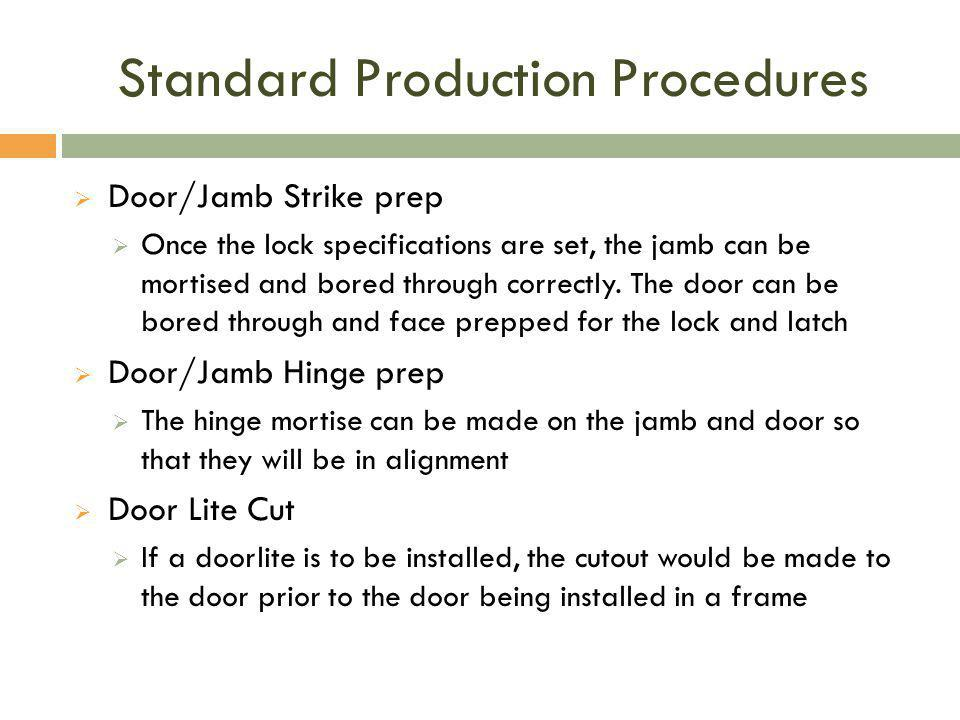 Standard Production Procedures  Door/Jamb Strike prep  Once the lock specifications are set, the jamb can be mortised and bored through correctly.