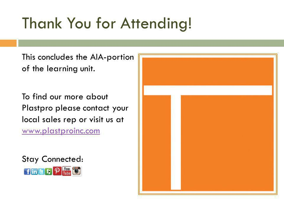 Thank You for Attending! This concludes the AIA-portion of the learning unit. To find our more about Plastpro please contact your local sales rep or v