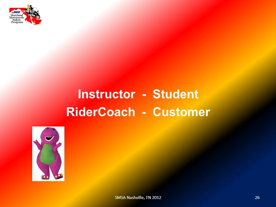 26SMSA Nashville, TN 2012 Instructor - Student RiderCoach - Customer
