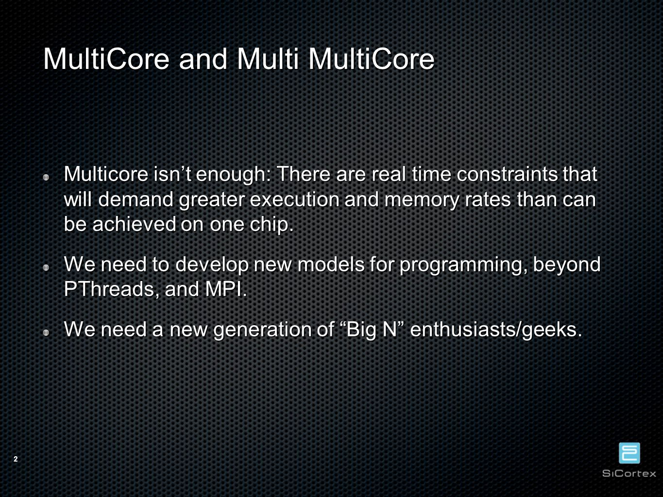 2 MultiCore and Multi MultiCore Multicore isn't enough: There are real time constraints that will demand greater execution and memory rates than can be achieved on one chip.