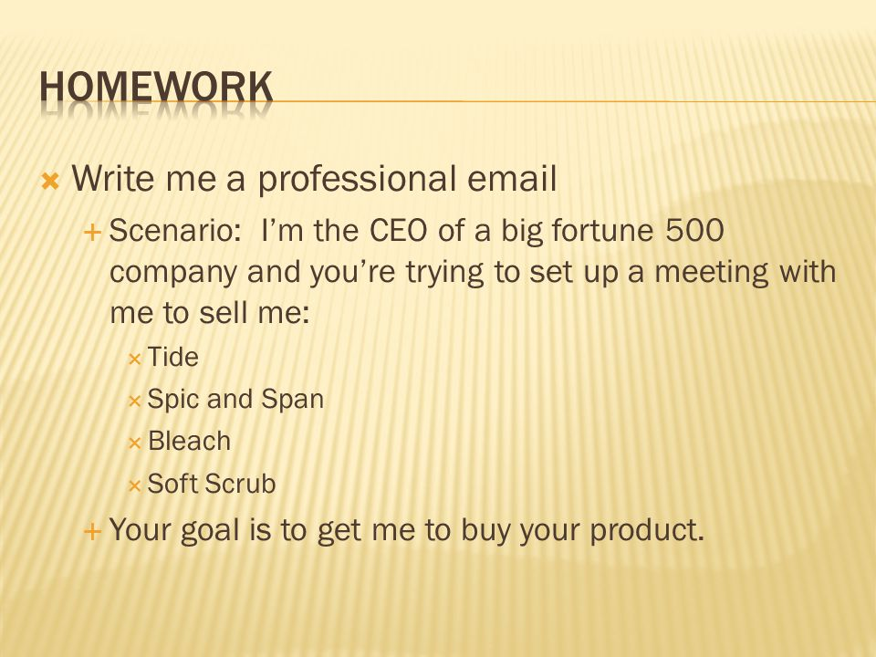  Write me a professional email  Scenario: I'm the CEO of a big fortune 500 company and you're trying to set up a meeting with me to sell me:  Tide  Spic and Span  Bleach  Soft Scrub  Your goal is to get me to buy your product.