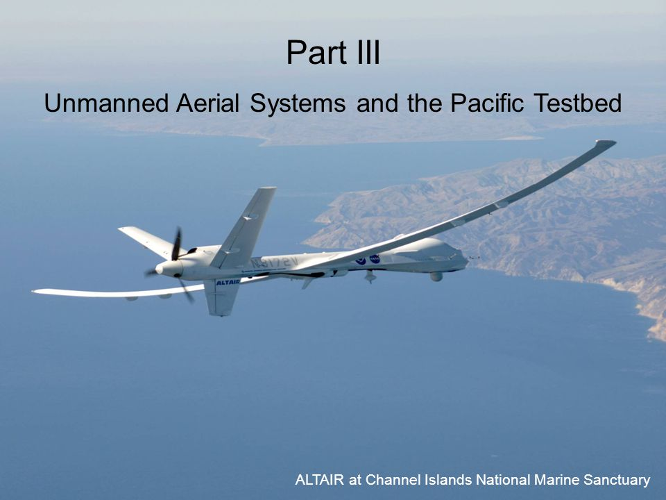 ALTAIR at Channel Islands National Marine Sanctuary Part III Unmanned Aerial Systems and the Pacific Testbed