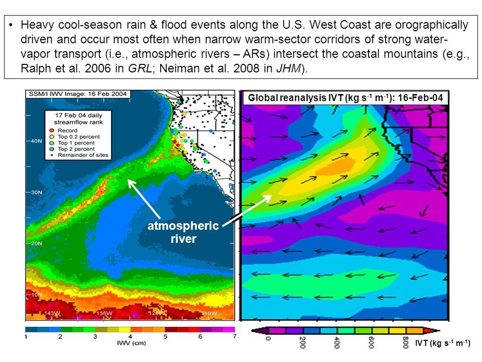 SSM/I satellite image of integrated water vapor (IWV) at 18UTC 16- Feb-04: AR landfall in N CA ~250 mm rain in 2 days Stream gauge rankings for 17- Fe