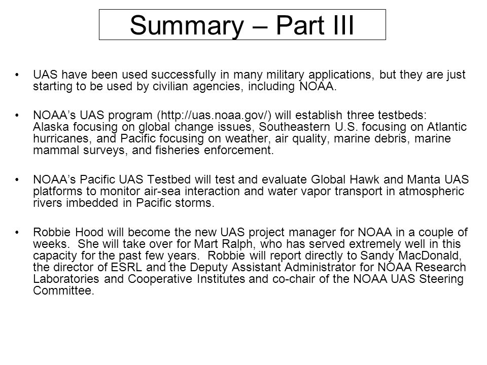 Summary – Part III UAS have been used successfully in many military applications, but they are just starting to be used by civilian agencies, includin