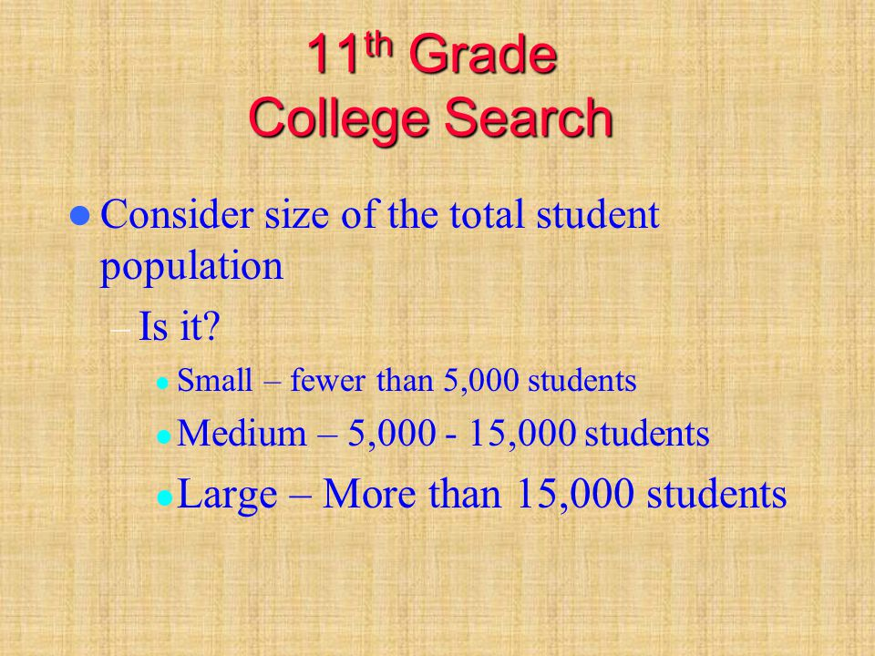 11 th Grade Find the Comfortable Fit Meet with Guidance Counselor – Develop a list of potential colleges Research using the internet – When visiting college websites consider : College admission requirements Majors offered Prospective students link – Remember to provide identifying information (SS#) if requested by the college.