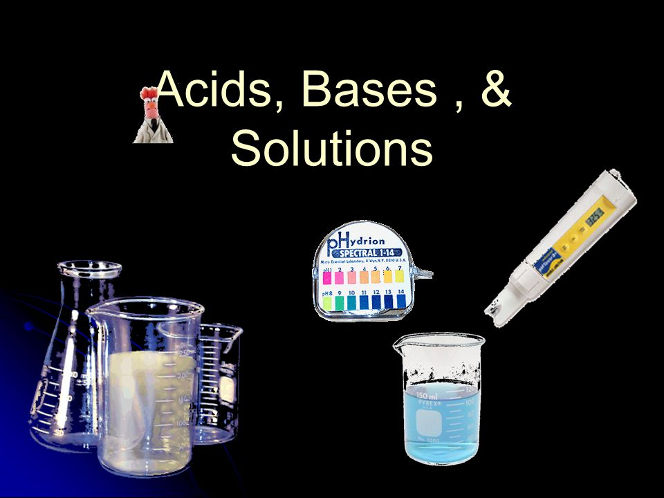 Acids, Bases, & Solutions