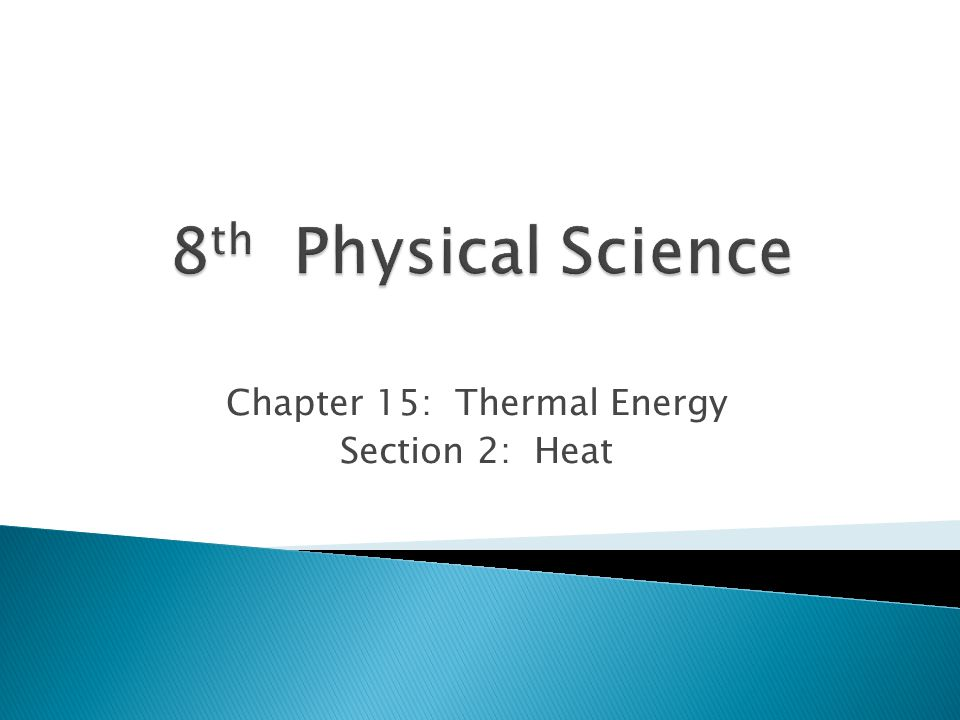 Chapter 15: Thermal Energy Section 2: Heat