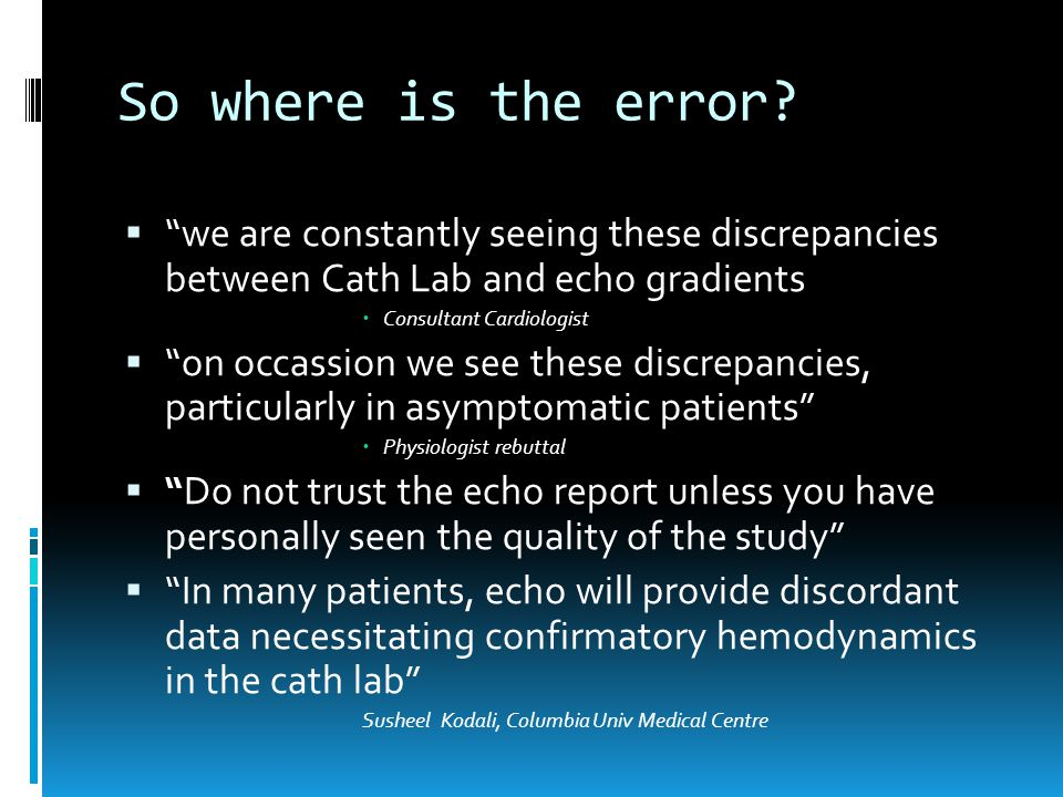 "So where is the error?  ""we are constantly seeing these discrepancies between Cath Lab and echo gradients  Consultant Cardiologist  ""on occassion w"