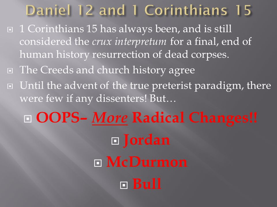  1 Corinthians 15 has always been, and is still considered the crux interpretum for a final, end of human history resurrection of dead corpses.  The