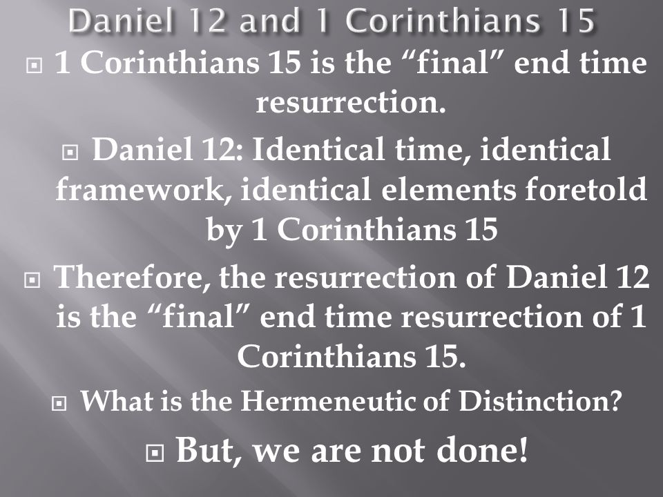  1 Corinthians 15 is the final end time resurrection.
