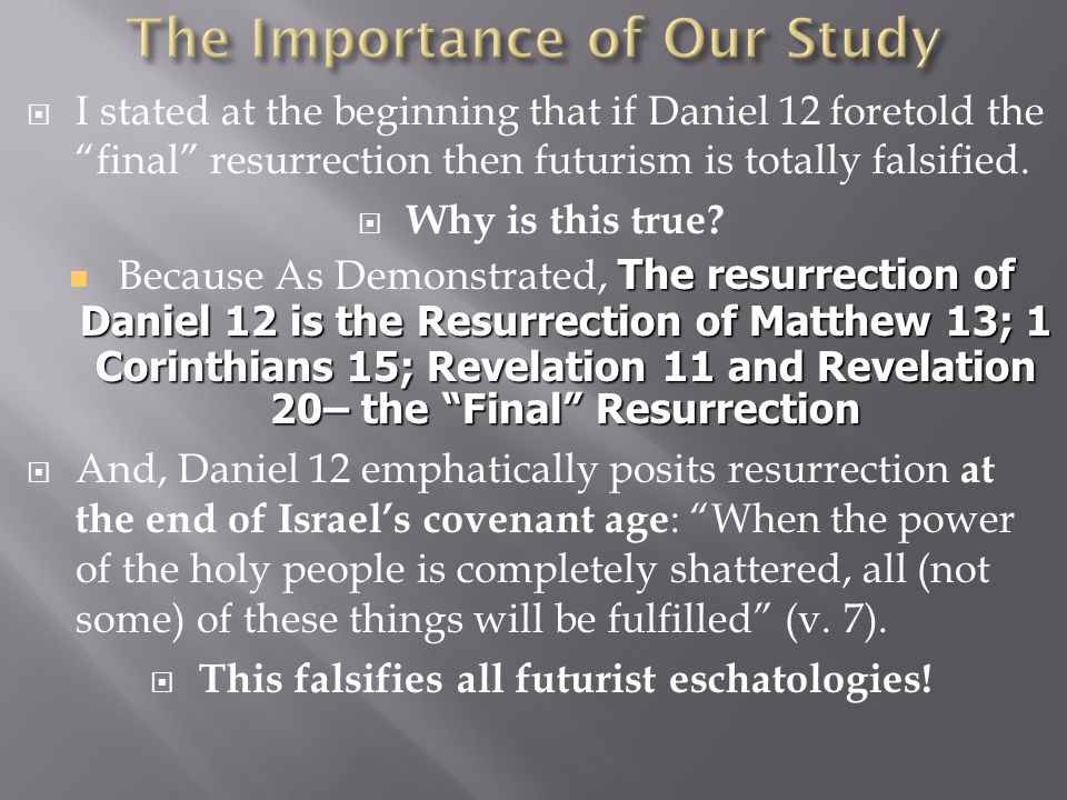 " I stated at the beginning that if Daniel 12 foretold the ""final"" resurrection then futurism is totally falsified.  Why is this true? The resurrecti"