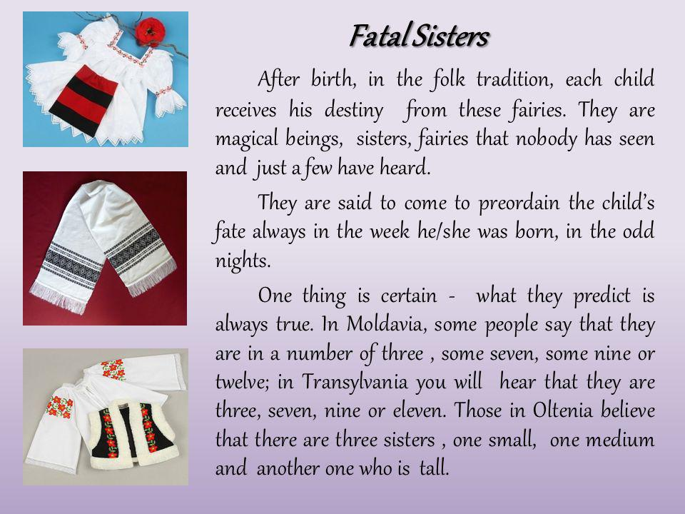 Fatal Sisters It is believed that before going to the child and predestinate him, they agree on his/her fate.