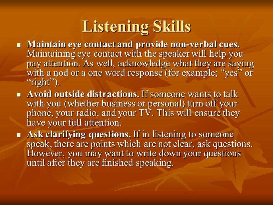 Listening Skills Maintain eye contact and provide non-verbal cues. Maintaining eye contact with the speaker will help you pay attention. As well, ackn
