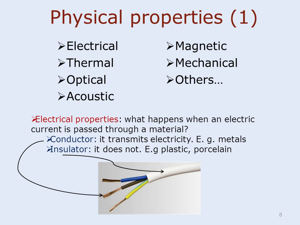 Physical properties (1)  Electrical  Thermal  Optical  Acoustic 8  Electrical properties: what happens when an electric current is passed through