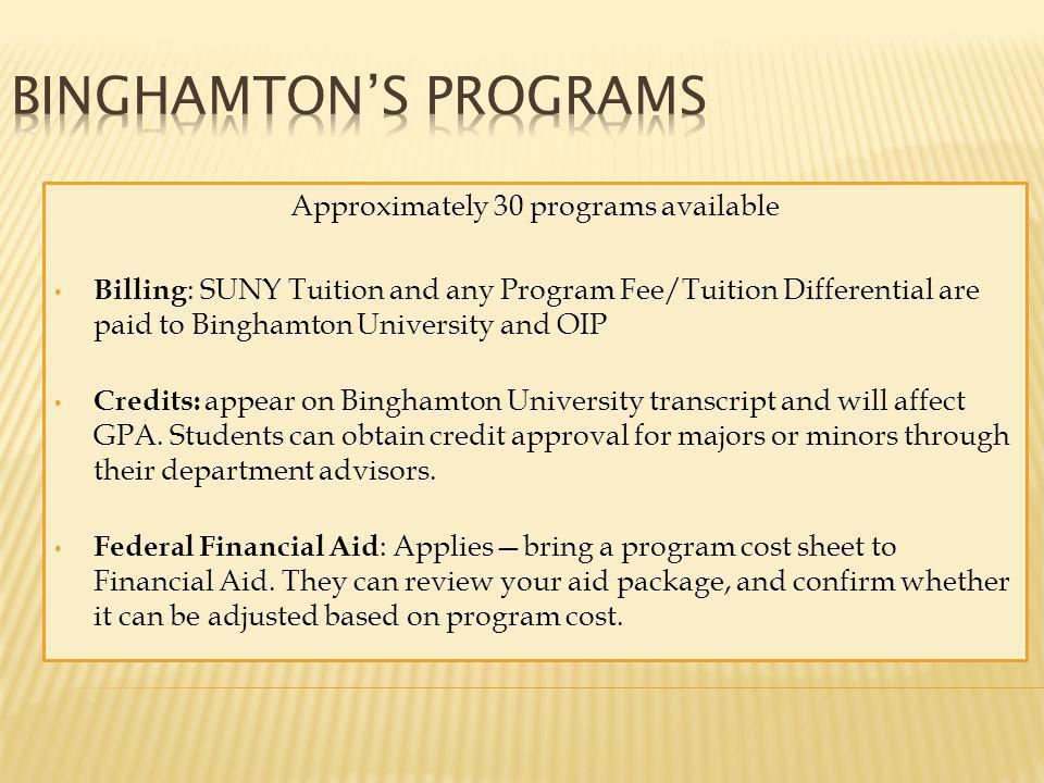 Approximately 30 programs available Billing : SUNY Tuition and any Program Fee/Tuition Differential are paid to Binghamton University and OIP Credits: appear on Binghamton University transcript and will affect GPA.