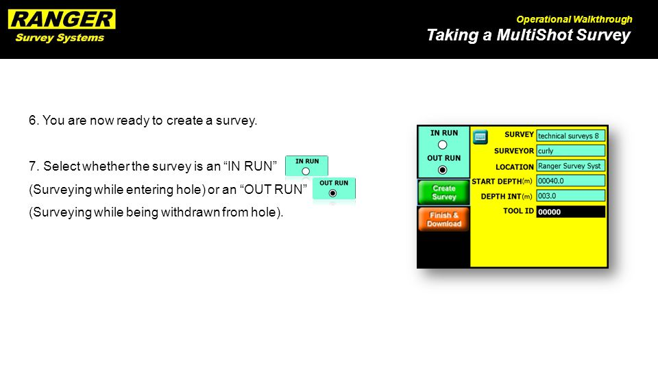 """Taking a MultiShot Survey Operational Walkthrough 6. You are now ready to create a survey. 7. Select whether the survey is an """"IN RUN"""" (Surveying whil"""