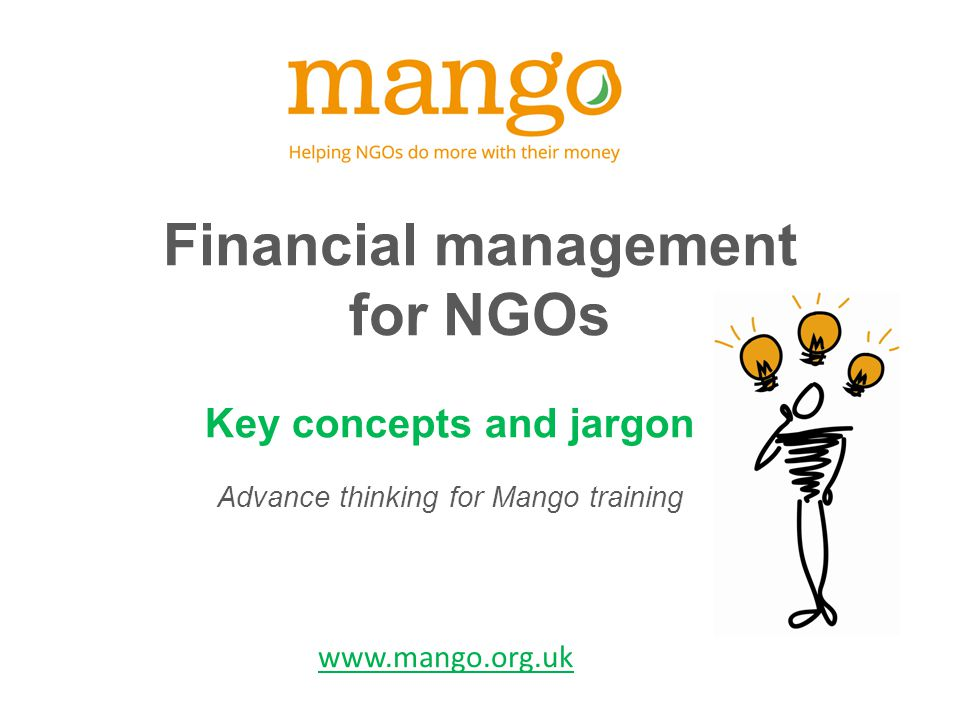 Financial management for NGOs Key concepts and jargon Advance thinking for Mango training