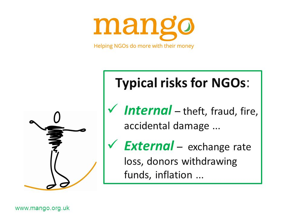 Typical risks for NGOs : Internal – theft, fraud, fire, accidental damage...