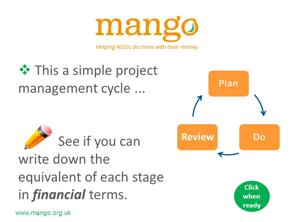 www.mango.org.uk Financial planning Budgets for operations Financing strategies for long term planning