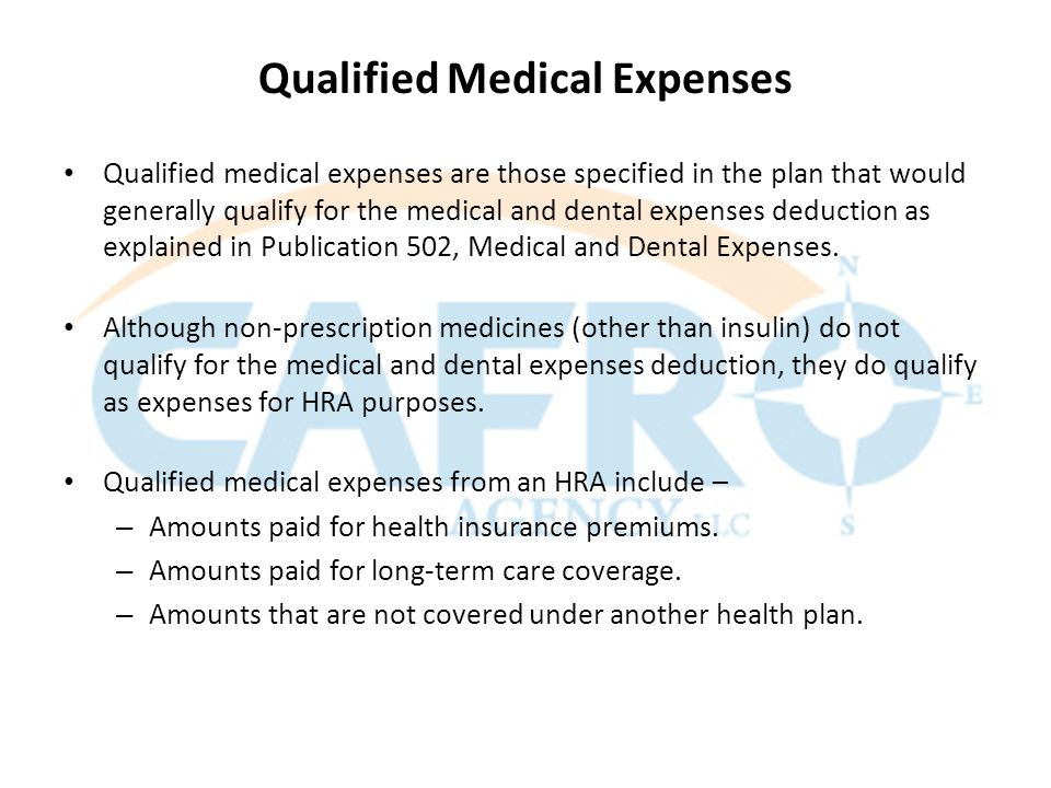 Qualified Medical Expenses Qualified medical expenses are those specified in the plan that would generally qualify for the medical and dental expenses deduction as explained in Publication 502, Medical and Dental Expenses.