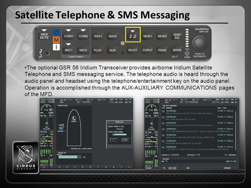 Satellite Telephone & SMS Messaging The optional GSR 56 Iridium Transceiver provides airborne Iridium Satellite Telephone and SMS messaging service.