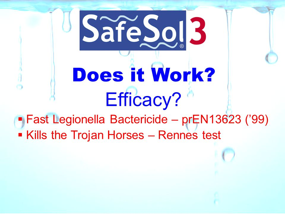 Does it Work? Efficacy?  Fast Legionella Bactericide – prEN13623 ('99)  Kills the Trojan Horses – Rennes test