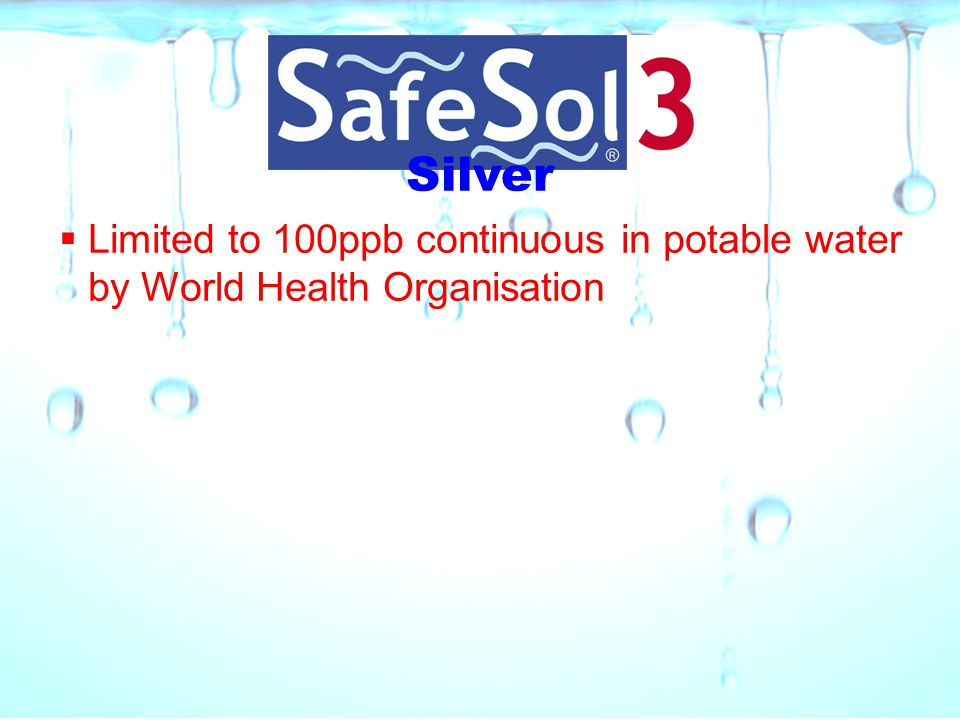 Silver  Limited to 100ppb continuous in potable water by World Health Organisation