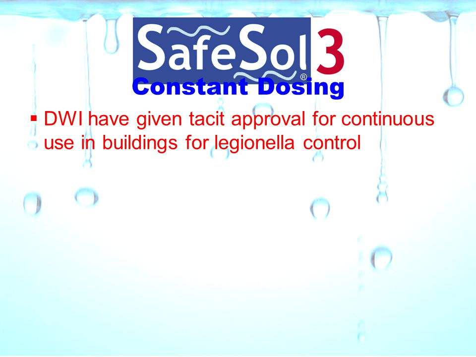 Constant Dosing  DWI have given tacit approval for continuous use in buildings for legionella control