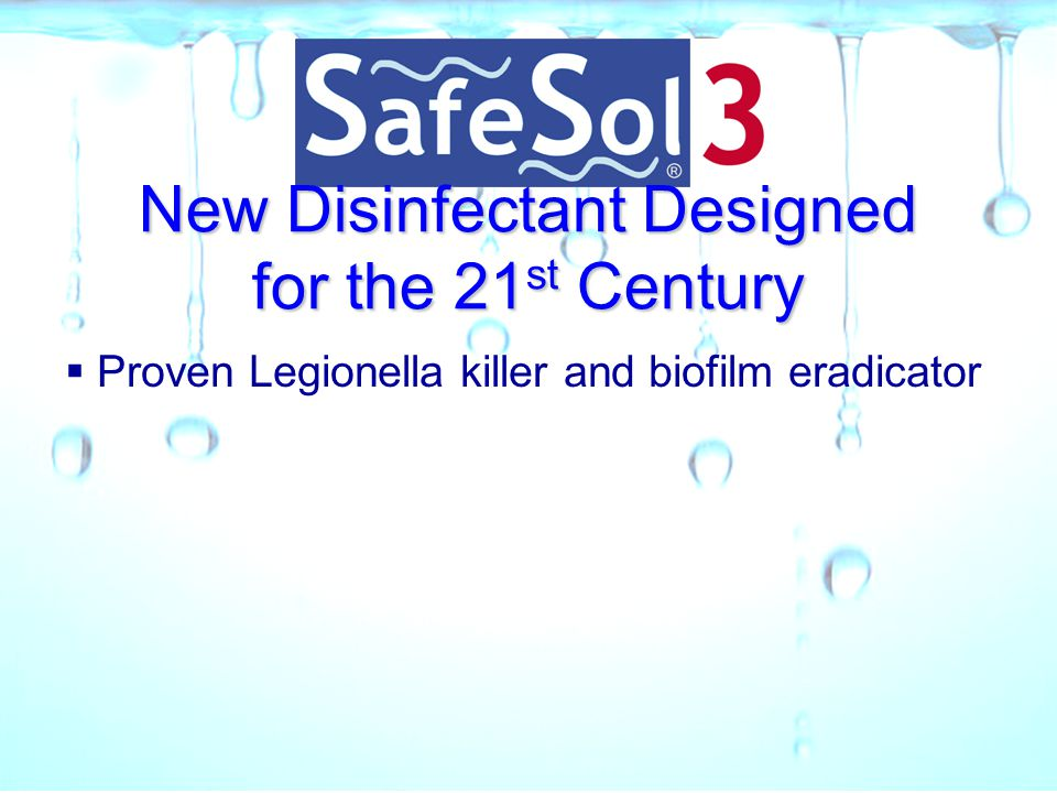 New Disinfectant Designed for the 21 st Century  Proven Legionella killer and biofilm eradicator