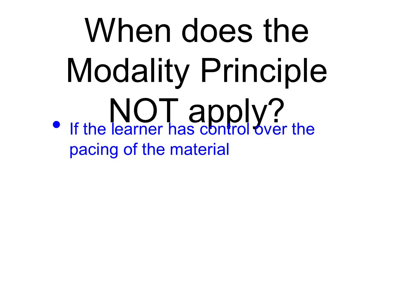 When does the Modality Principle NOT apply.