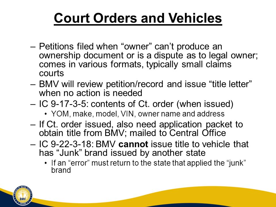 Questions General Questions/Issues –Email for COURT QUESTIONS ONLY – bmvcourts@bmv.in.gov Legal Questions –Elizabeth Murphy, General Counsel (317) 234-5217 emurphy@bmv.in.gov –Denise Chadwick, Legal Analyst (317) 232-7043 dchadwick@bmv.in.gov Mark Goodrich, Staff Attorney (317) 233-1663 mgoodrich@bmv.in.gov