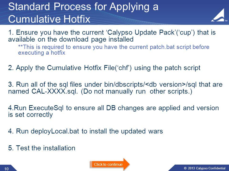 © 2013 Calypso Confidential Using Cumulative Hotfixes 9 Click to continue