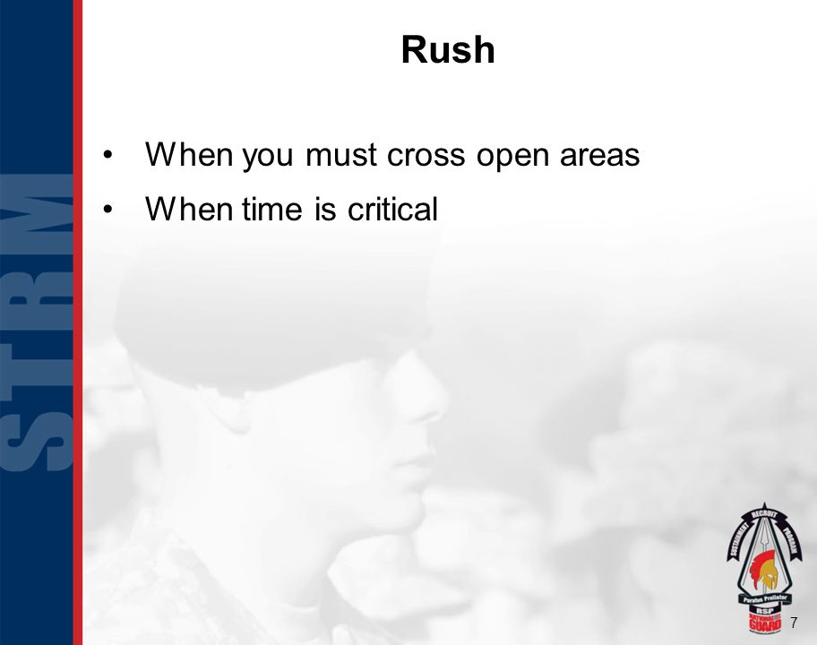 7 Rush When you must cross open areas When time is critical